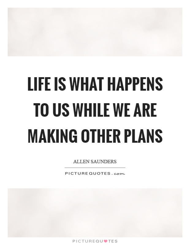 Life is what happens to us while we are making other plans Picture Quote #1