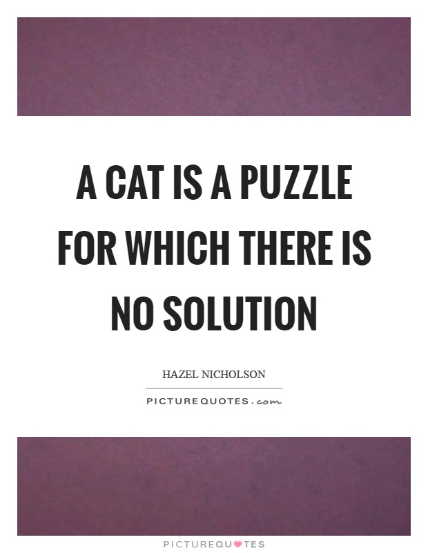 A cat is a puzzle for which there is no solution Picture Quote #1