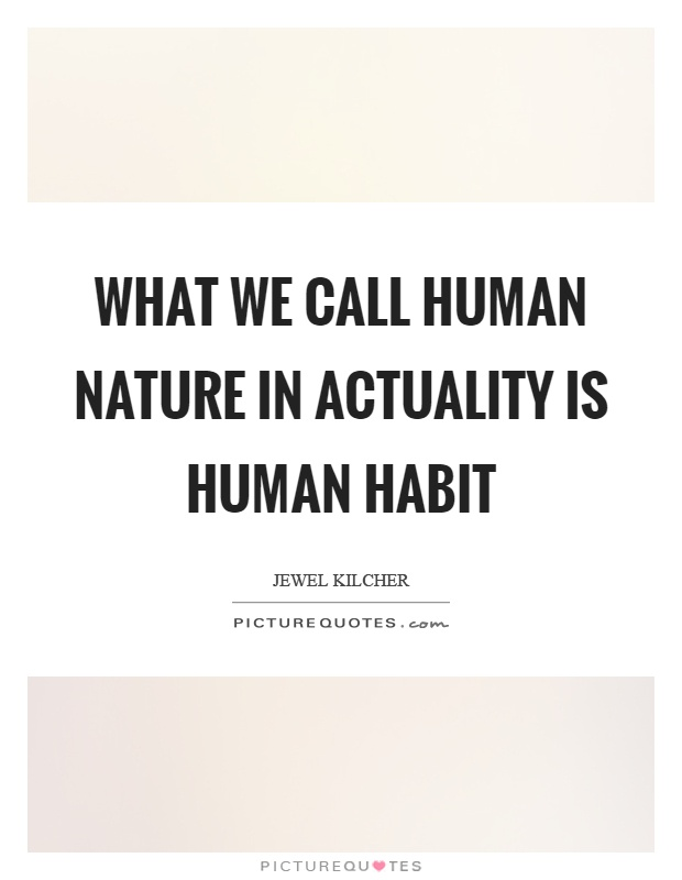 What we call human nature in actuality is human habit Picture Quote #1