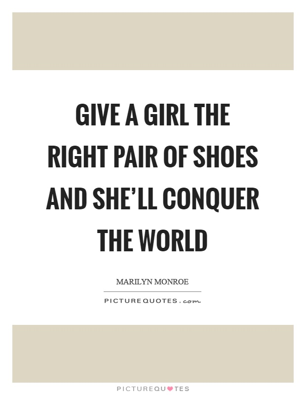 Give a girl the right pair of shoes and she'll conquer the world Picture Quote #1