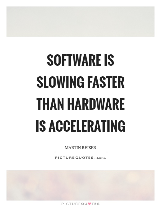 Software is slowing faster than hardware is accelerating Picture Quote #1