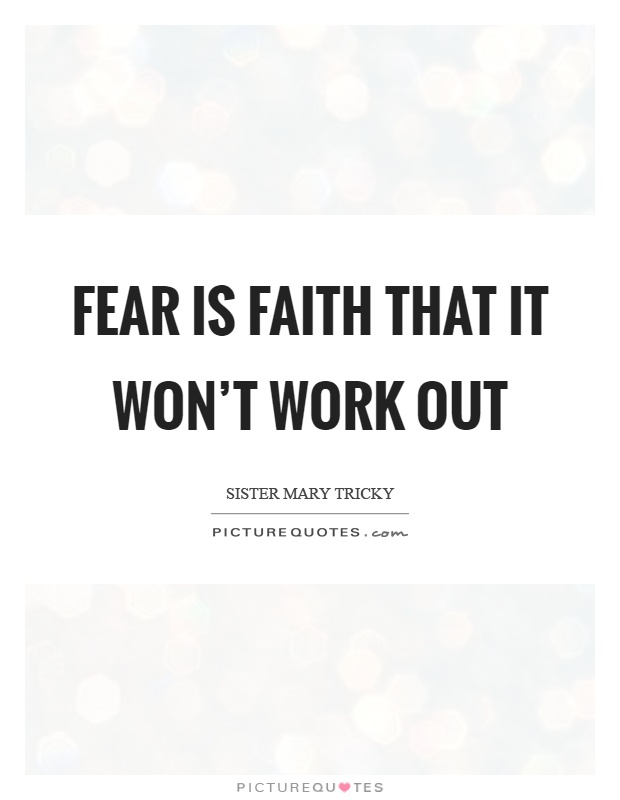 Fear is faith that it won't work out Picture Quote #1