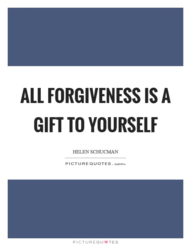 All forgiveness is a gift to yourself Picture Quote #1