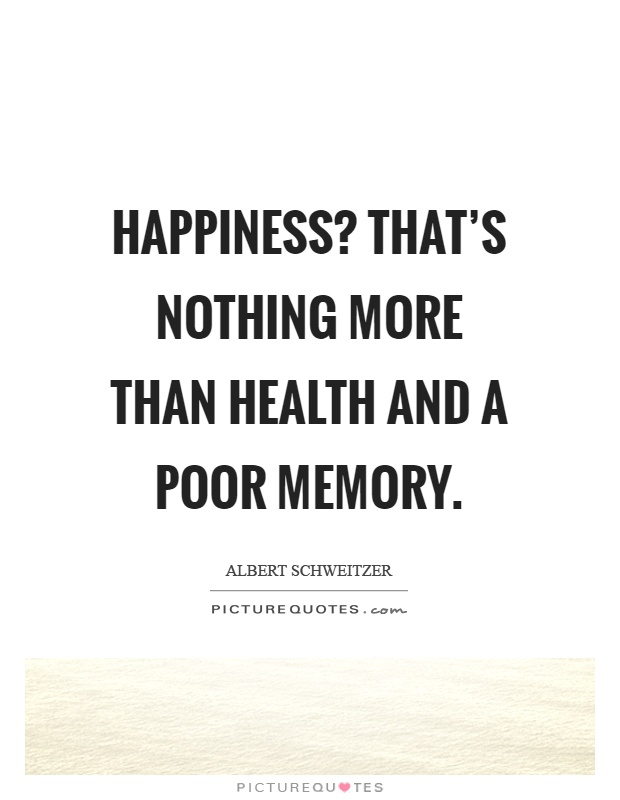 Happiness? That's nothing more than health and a poor memory Picture Quote #1