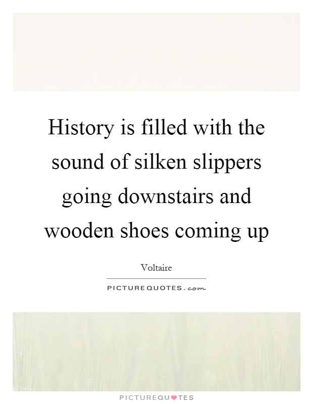 History is filled with the sound of silken slippers going downstairs and wooden shoes coming up Picture Quote #1