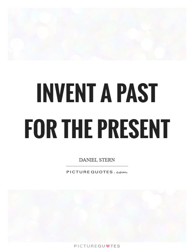 Invent a past for the present Picture Quote #1