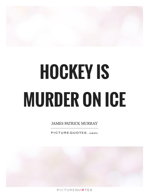 Hockey is murder on ice Picture Quote #1