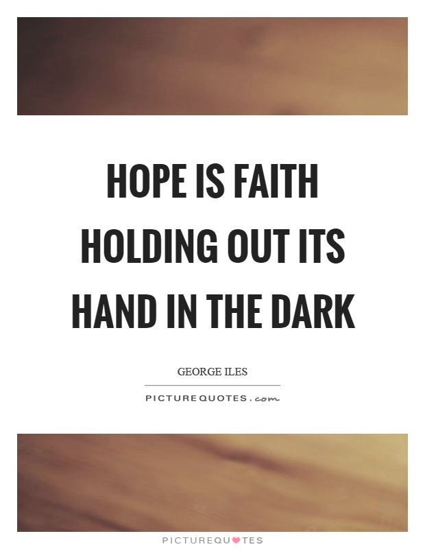 Hope is faith holding out its hand in the dark Picture Quote #1