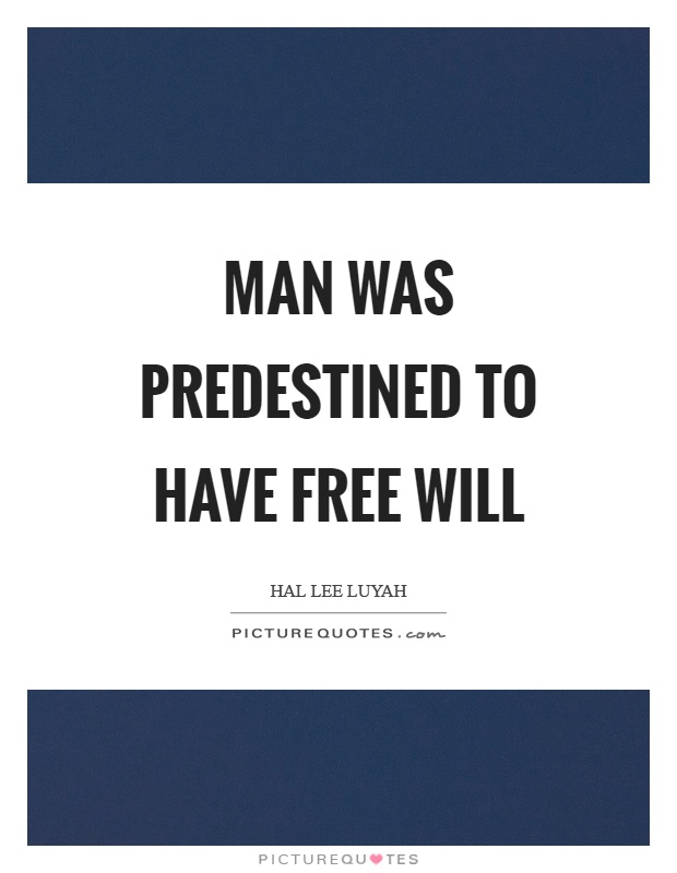 Man was predestined to have free will Picture Quote #1