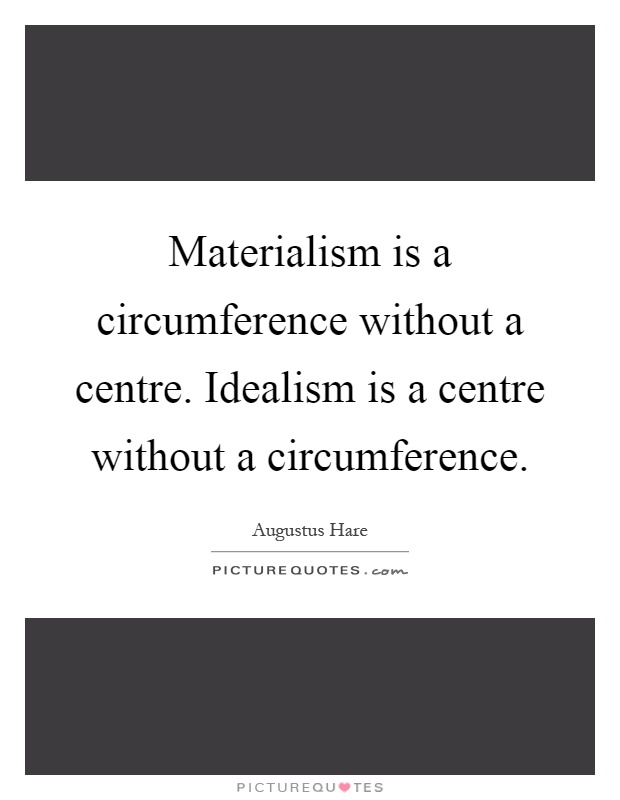 Materialism is a circumference without a centre. Idealism is a centre without a circumference Picture Quote #1