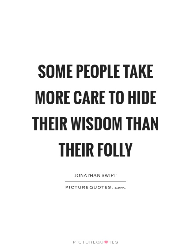 Some people take more care to hide their wisdom than their folly Picture Quote #1