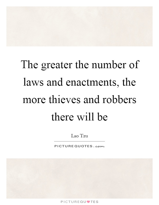 The greater the number of laws and enactments, the more thieves and robbers there will be Picture Quote #1
