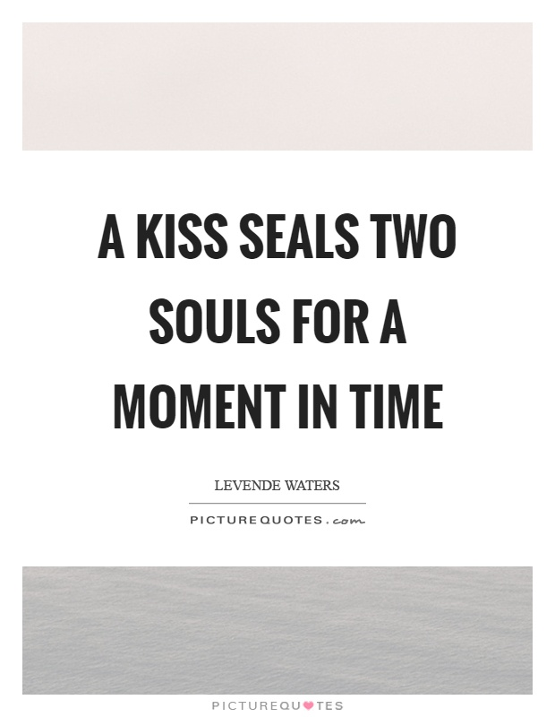 A kiss seals two souls for a moment in time Picture Quote #1