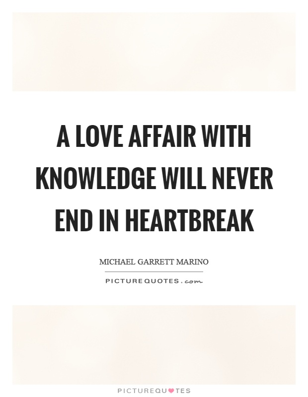 A love affair with knowledge will never end in heartbreak Picture Quote #1