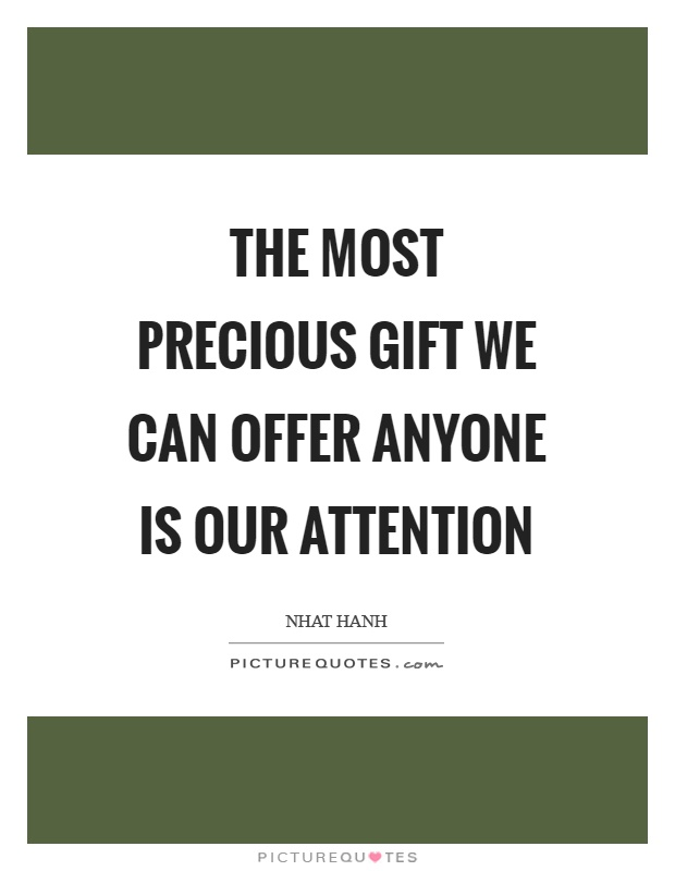 The most precious gift we can offer anyone is our attention Picture Quote #1
