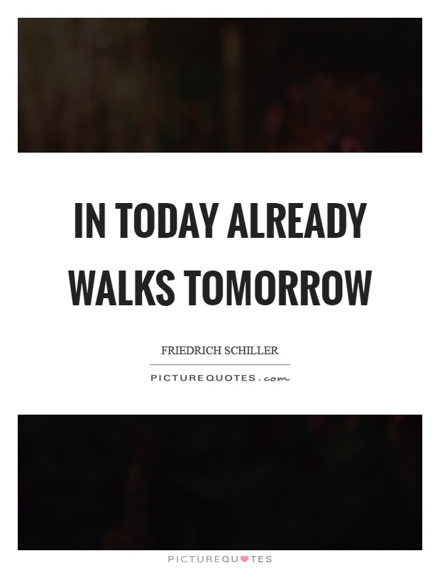 In today already walks tomorrow Picture Quote #1