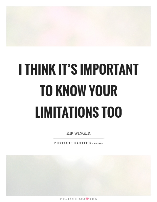 I think it's important to know your limitations too Picture Quote #1