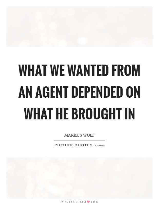 What we wanted from an agent depended on what he brought in Picture Quote #1