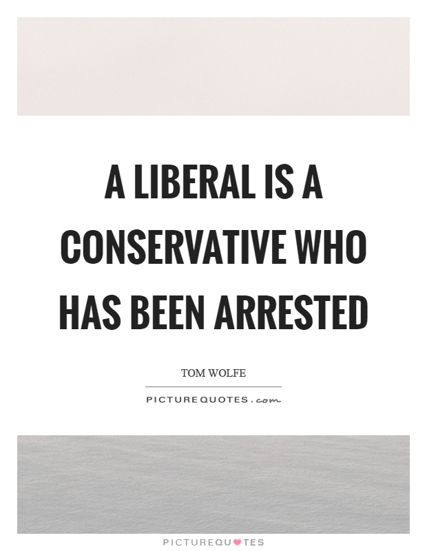 A liberal is a conservative who has been arrested Picture Quote #1