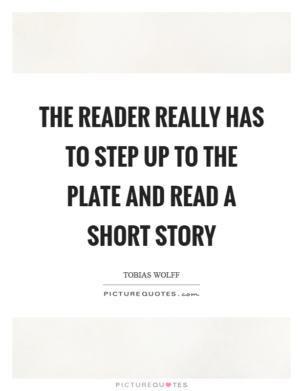 The reader really has to step up to the plate and read a short story Picture Quote #1
