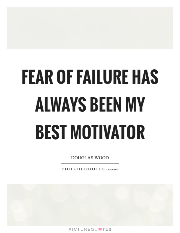 Fear of failure has always been my best motivator Picture Quote #1