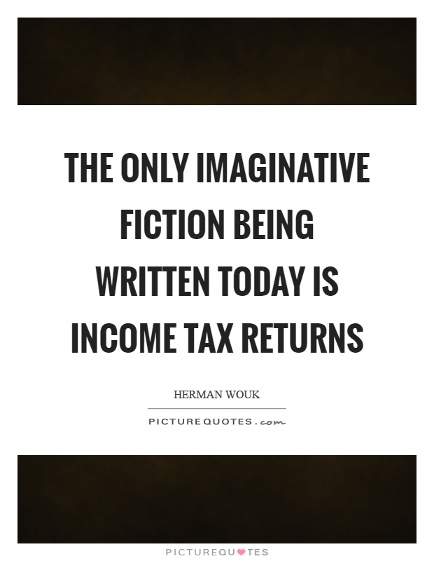 The only imaginative fiction being written today is income tax returns Picture Quote #1