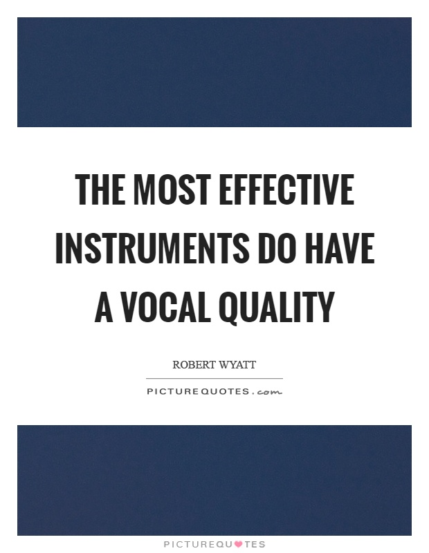 The most effective instruments do have a vocal quality Picture Quote #1