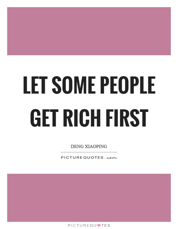 Let some people get rich first Picture Quote #1
