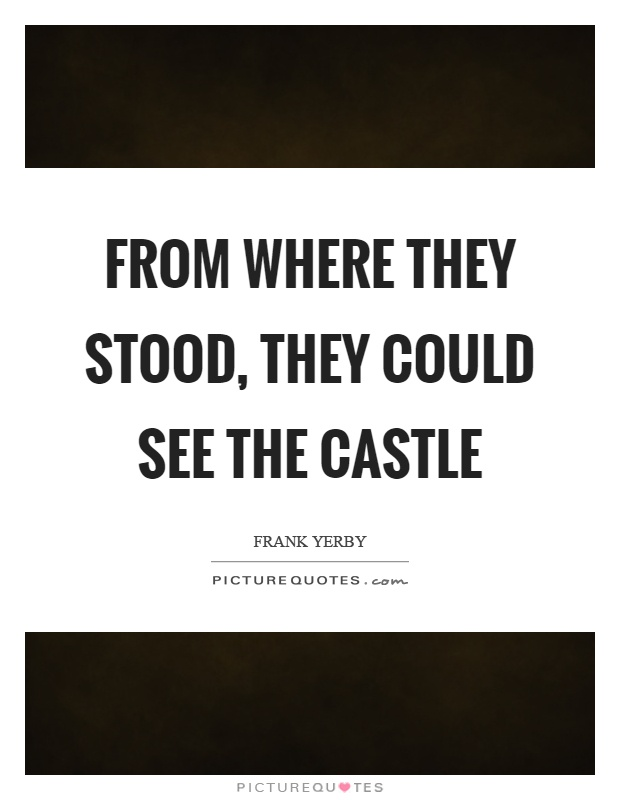 From where they stood, they could see the castle Picture Quote #1
