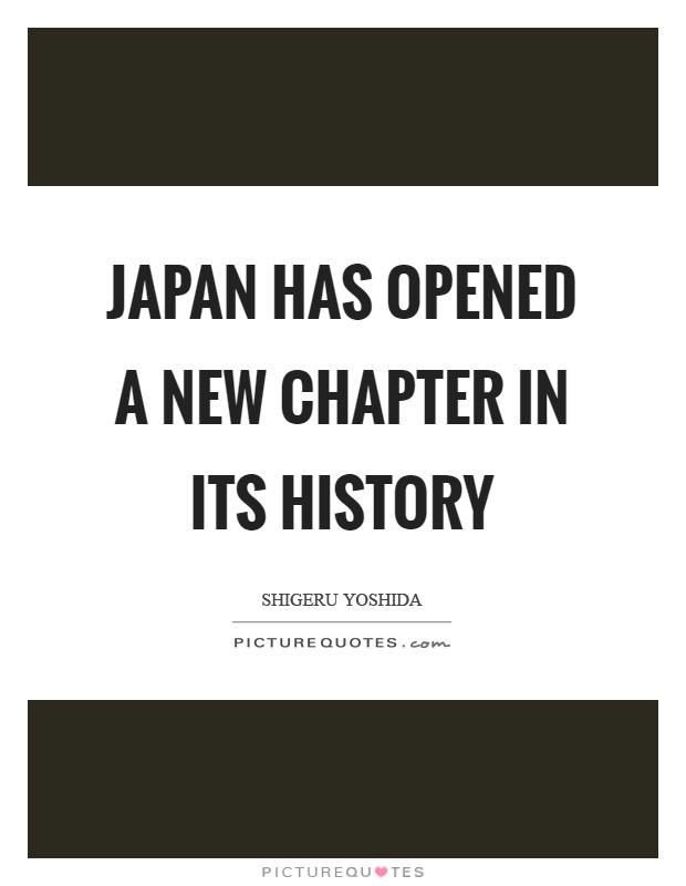 Japan has opened a new chapter in its history Picture Quote #1