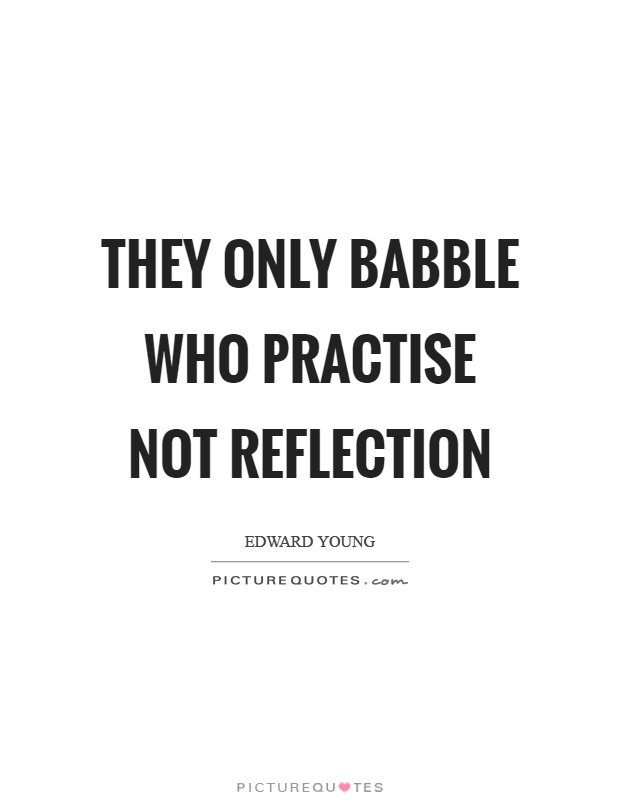 They only babble who practise not reflection Picture Quote #1