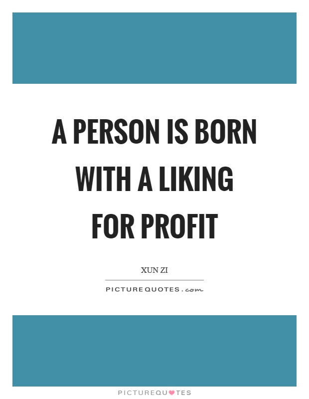 A person is born with a liking for profit Picture Quote #1
