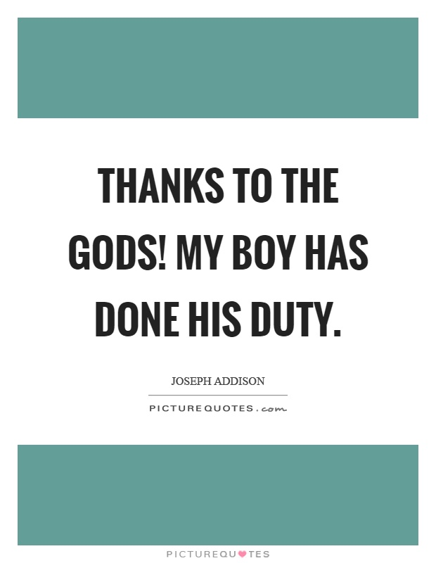 Thanks to the gods! My boy has done his duty Picture Quote #1