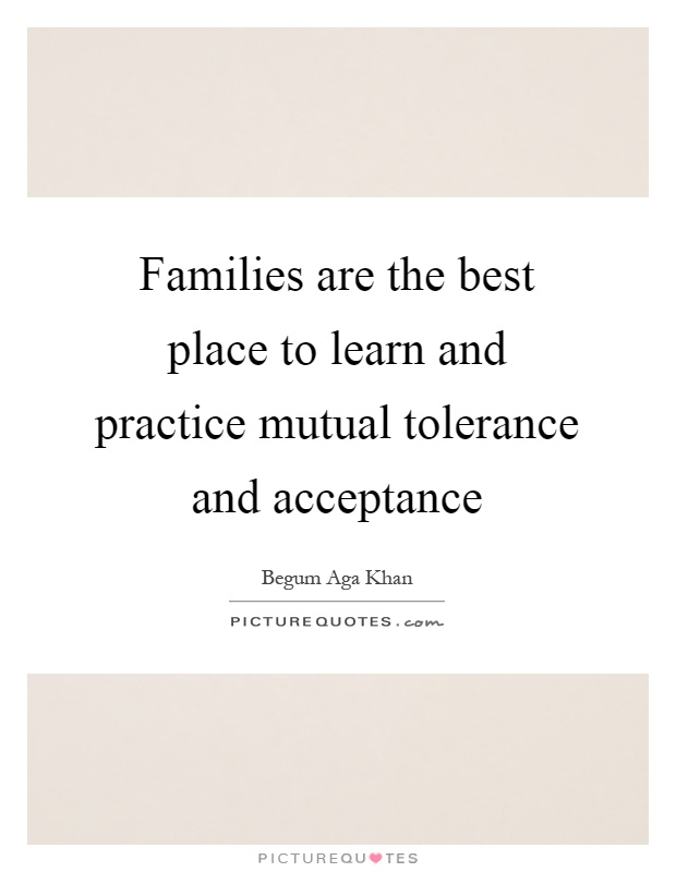 Families are the best place to learn and practice mutual tolerance and acceptance Picture Quote #1