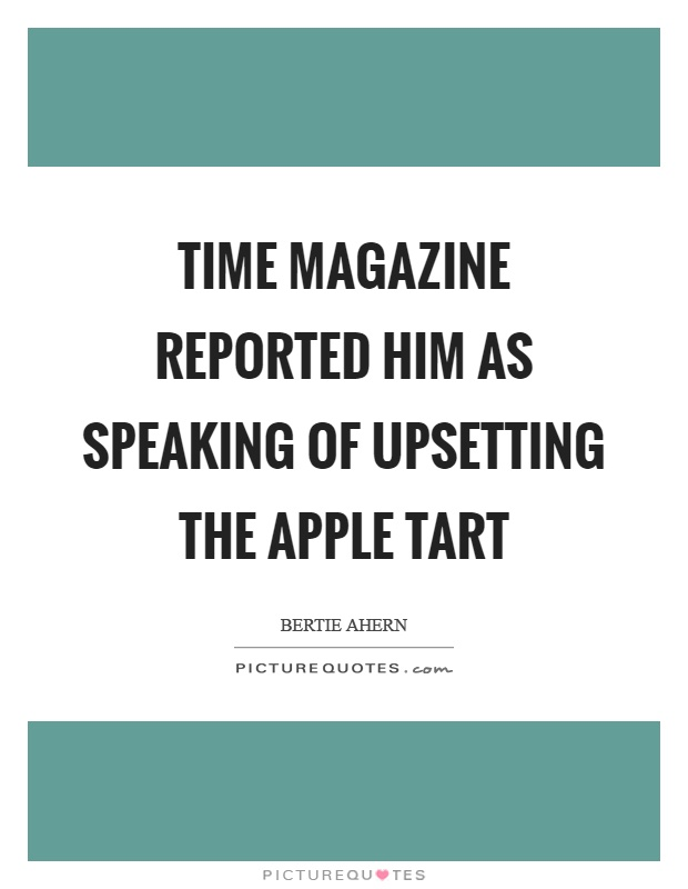 Magazine Quotes Brilliant Time Magazine Reported Him As Speaking Of Upsetting The Apple