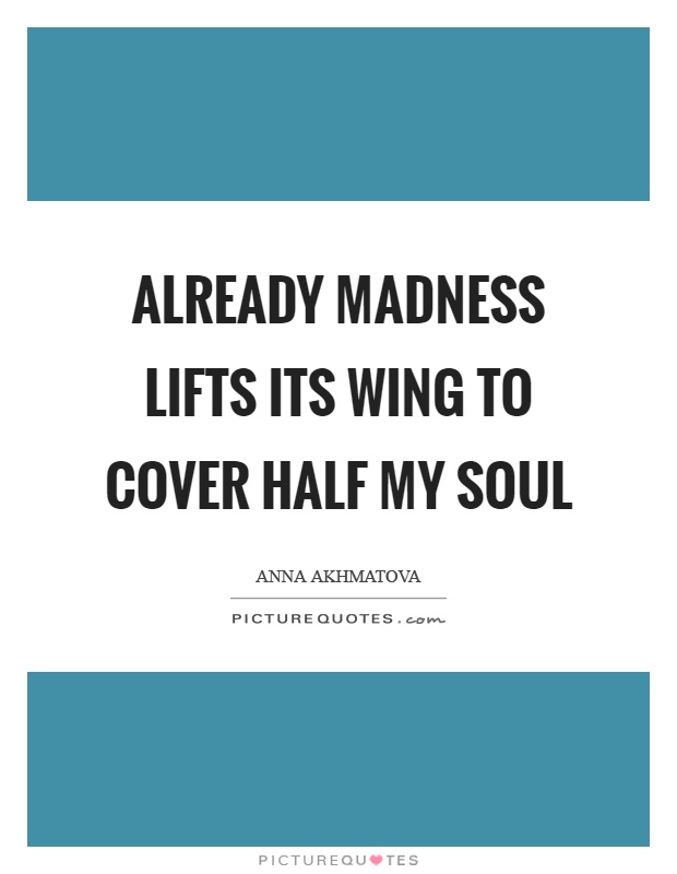 Already madness lifts its wing to cover half my soul Picture Quote #1