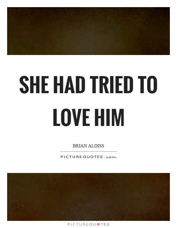 She had tried to love him Picture Quote #1
