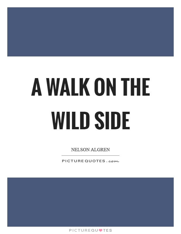 A walk on the wild side Picture Quote #1