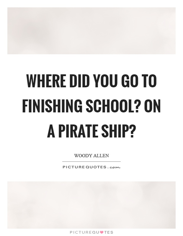 Where did you go to finishing school? On a pirate ship? Picture Quote #1