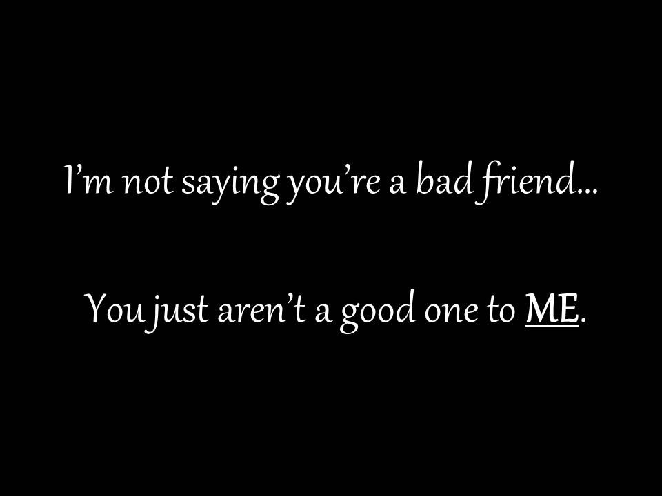 Bad Friend Quote Picture Quote #1