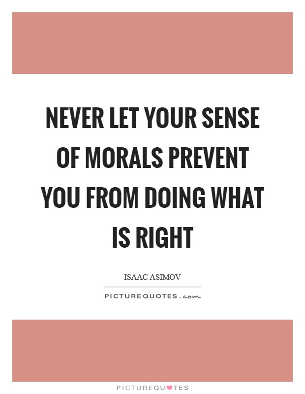 Never let your sense of morals prevent you from doing what is right Picture Quote #1