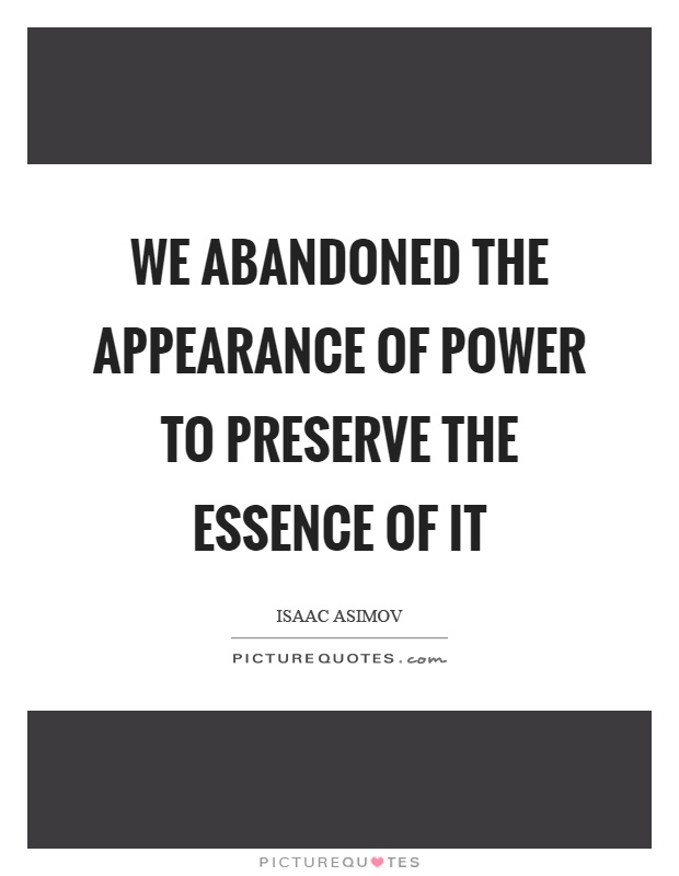 We abandoned the appearance of power to preserve the essence of it Picture Quote #1