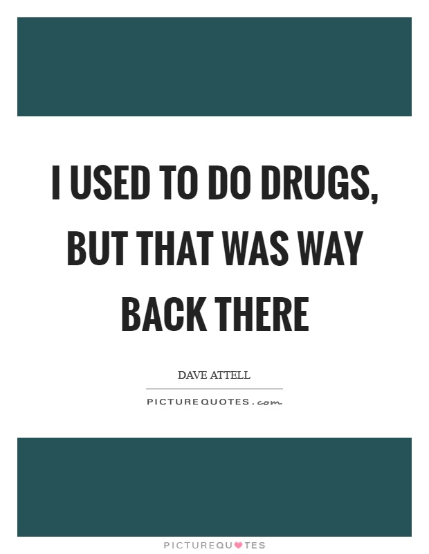 I used to do drugs, but that was way back there Picture Quote #1