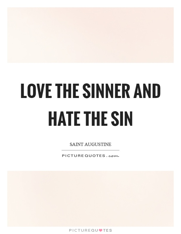 Love the sinner and hate the sin Picture Quote #1