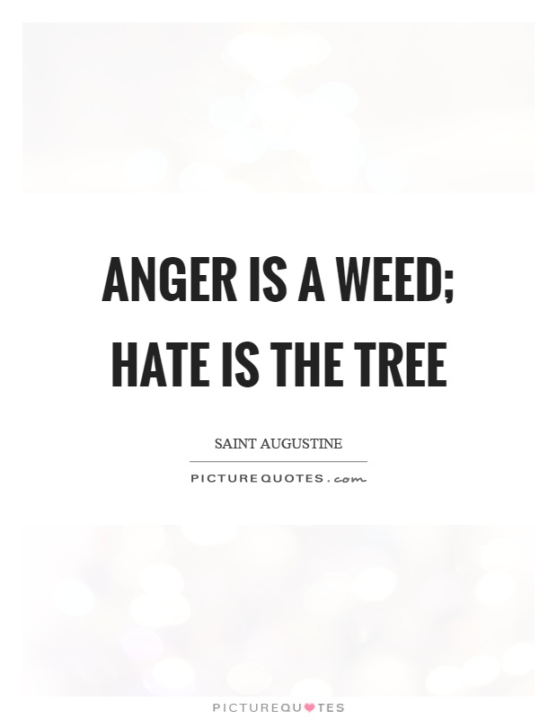 Anger is a weed; hate is the tree Picture Quote #1