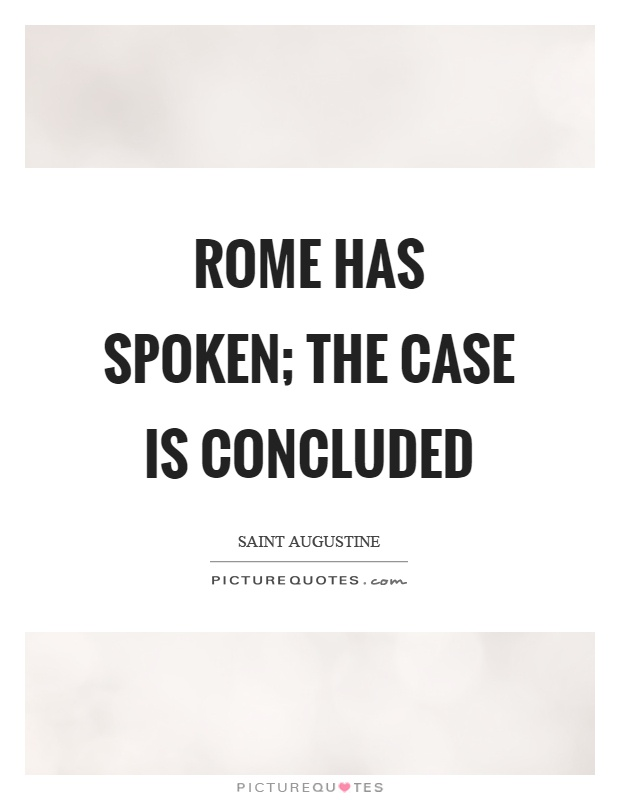Rome has spoken; the case is concluded Picture Quote #1