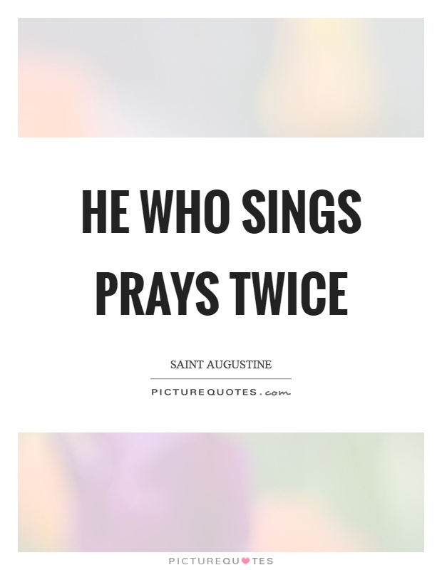 He who sings prays twice Picture Quote #1
