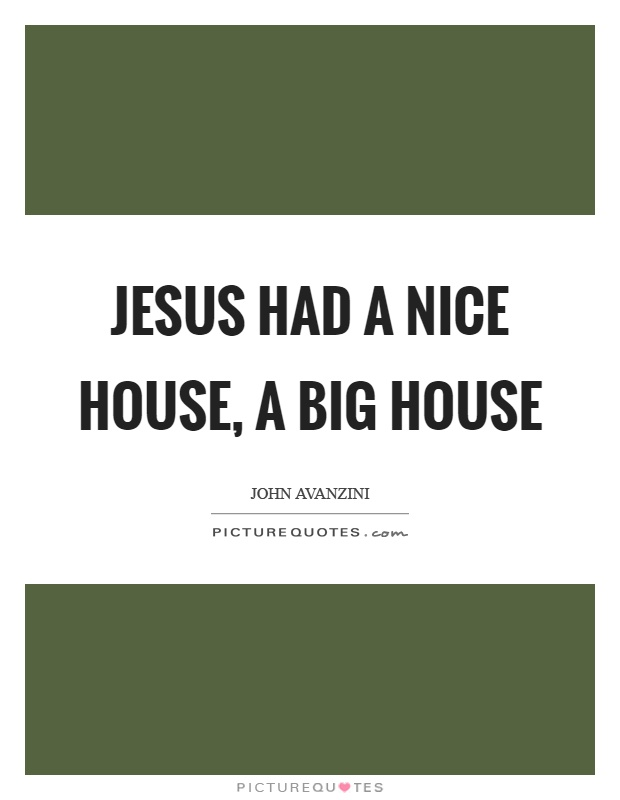 Jesus had a nice house, a big house Picture Quote #1