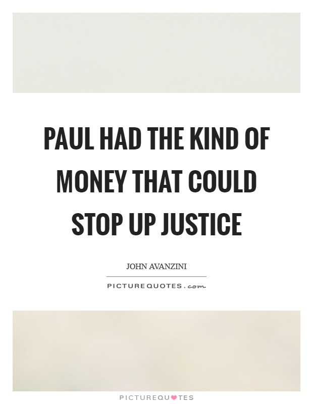 Paul had the kind of money that could stop up justice Picture Quote #1