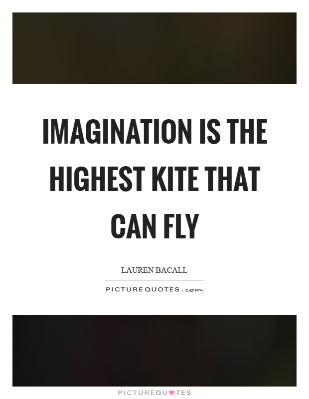 Imagination is the highest kite that can fly Picture Quote #1